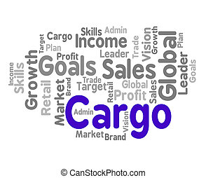 Cargo Word Means Payloads Consignments And Load - Cargo Word...