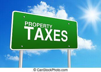 Property Taxes - Green road sign with text Property Taxes is...