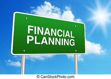 Financial Planning - Green road sign with text Financial...