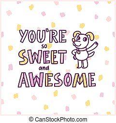 You're so sweet and awesome. Card with a funny dog, vector...