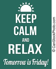 Keep calm and relax, tomorrow is friday poster, vector...