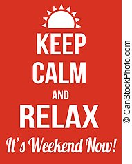 Keep calm and relax, it's weekend now poster, vector...