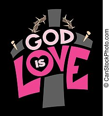 God Is Love Illustration - The words God Is Love written...
