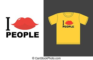 I love  people. Symbol of love kiss. Logo for t-shirts good, joyful person. Vector illustration Romantic emblem with red lips