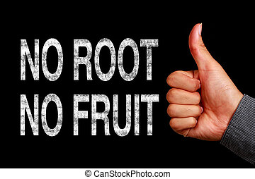 No Root No Fruit - Text No Root No Fruit is written on the...