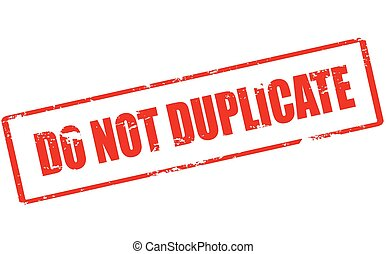 Do not duplicate - Rubber stamp with text do not duplicate...