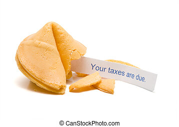 Taxes Due - A fortune cookie with the message that your...