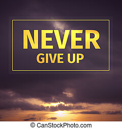 Never give up - Inspirational Typographic Quote - Never give...