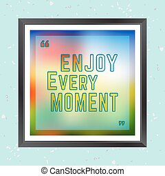 Moment - Quote Motivational Square. Inspirational Quote....