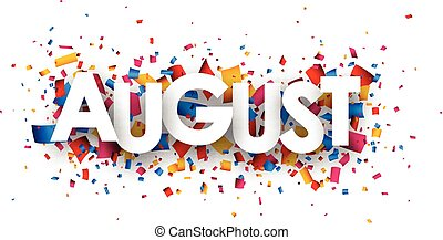 August sign. - August sign with colour confetti. paper...