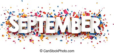September sign. - September sign with colour confetti. paper...