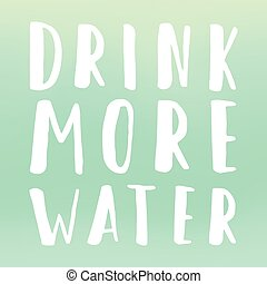 Drink more water motivational poster. Vector hand drawn...