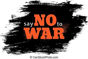 Say no to war - Retro poster with text on black splatter....