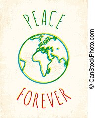 Peace forever - Vector poster with drawing Earth Peace...