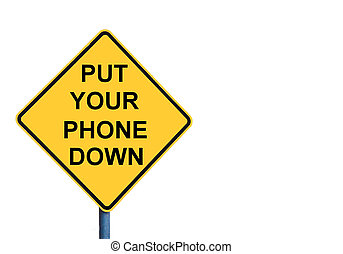 Yellow roadsign with PUT YOUR PHONE DOWN message isolated on...