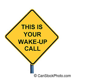 Yellow roadsign with THIS IS YOUR WAKE-UP CALL message...