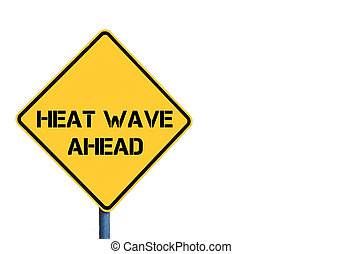 Yellow roadsign with HEAT WAVE ahead message isolated on...