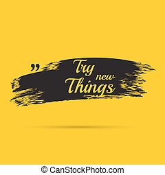 Inspirational quote. Try new Things. wise saying with black...