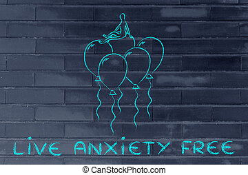 live anxiety free, person sitting on balloons metaphor of...