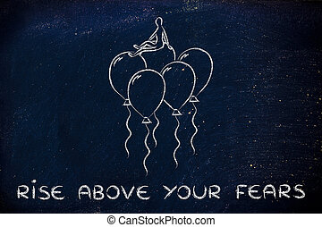 rise above your fears, person sitting on balloons metaphor...