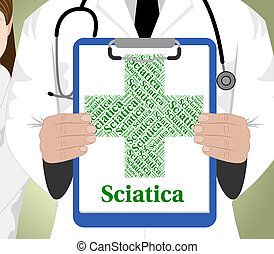Sciatica Word Shows Poor Health And Affliction - Sciatica...