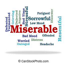 Miserable Word Represents Grief Stricken And Desolate -...