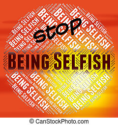 Stop Being Selfish Indicates Stopped Tactless And...