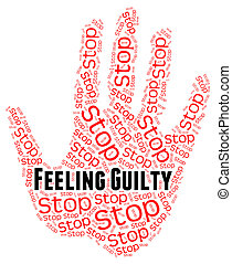 Stop Feeling Guilty Means Self Condemnation And Contriteness...