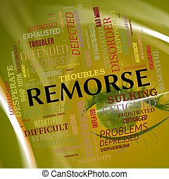 Remorse Word Shows Guilty Conscience And Contrition -...
