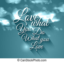 "Inspirational Typo ""Love what you do what you love"". -..."
