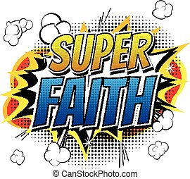 Super Faith - Comic book style word on comic book abstract...