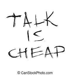 Talk is cheap quote. Hand drawn graphic. Typographic...