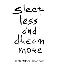 Sleep less dream more quote. Hand drawn graphic. Typographic...