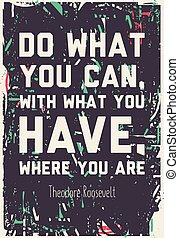 quote poster - Do what you can, with what you have where you...