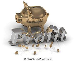 GOLD PIGGY and Profit - bright silver letters and money on a...