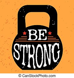 Fitness typographic grunge poster. Be strong. Motivational...