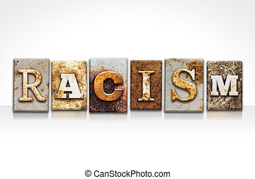 Racism Letterpress Concept Isolated on White - The word...