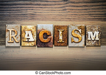Racism Concept Letterpress Theme - The word RACISM written...