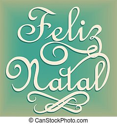 Feliz Natal is Merry Christmas in Portuguese language.