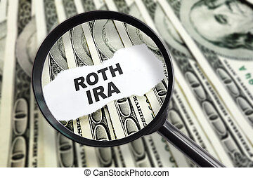 Magnified Roth IRA - Magnified ROTH IRA message on hundred...