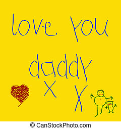 love you daddy - note written by child to daddy with drawing...