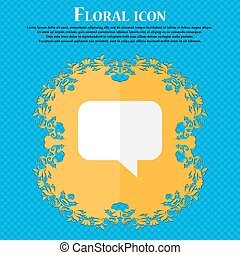 speech bubble, Chat think . Floral flat design on a blue abstract background with place for your text. Vector
