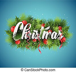 Christmas lettering card with holly and  fir-tree branch. Vector illustration