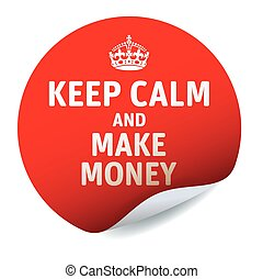 Red vector sticker KEEP CALM and MAKE MONEY - Illustration...