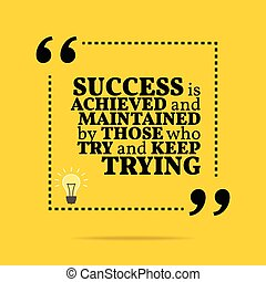 Inspirational motivational quote. Success is achieved and...
