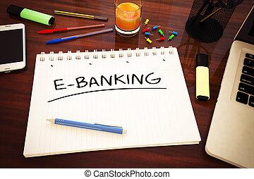 E-Banking - handwritten text in a notebook on a desk - 3d...