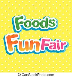 Foods Fun Fair. Vector illustration, Eps 10