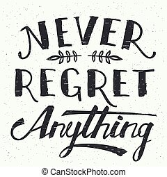 Never regret anything hand-lettering - Never regret anything...