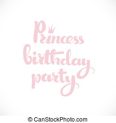 Princess birthday party calligraphic inscription for invitation, greeting cards or  congratulation
