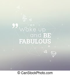 Abstract neat Blurred Background Inspirational quote Wake up...
